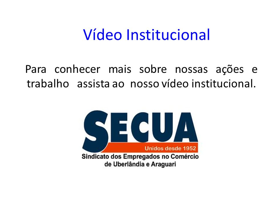 Vídeo Institucional Para conhecer mais sobre nossas ações e trabalho assista ao nosso vídeo institucional.