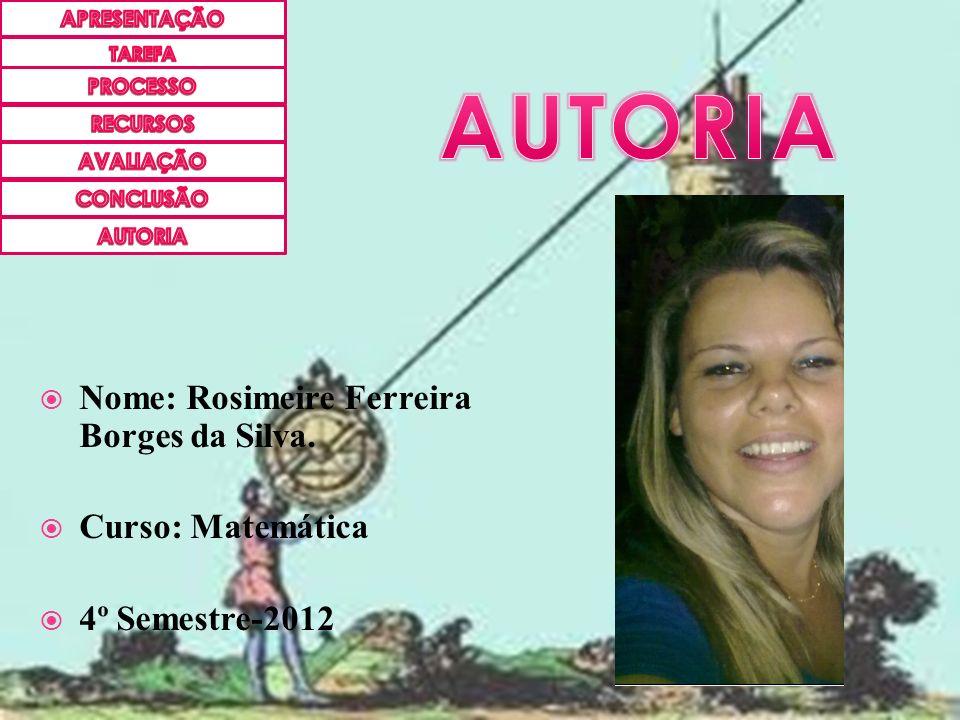 AUTORIA Nome: Rosimeire Ferreira Borges da Silva. Curso: Matemática