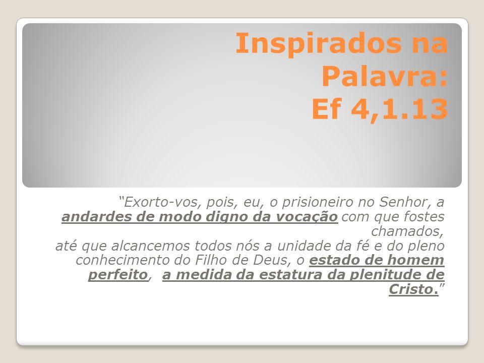 Inspirados na Palavra: Ef 4,1.13