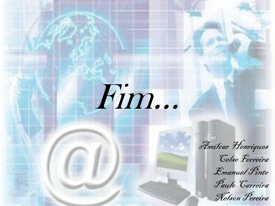 Fim… Amílcar Henriques Celso Ferreira Emanuel Pinto Paulo Carreira