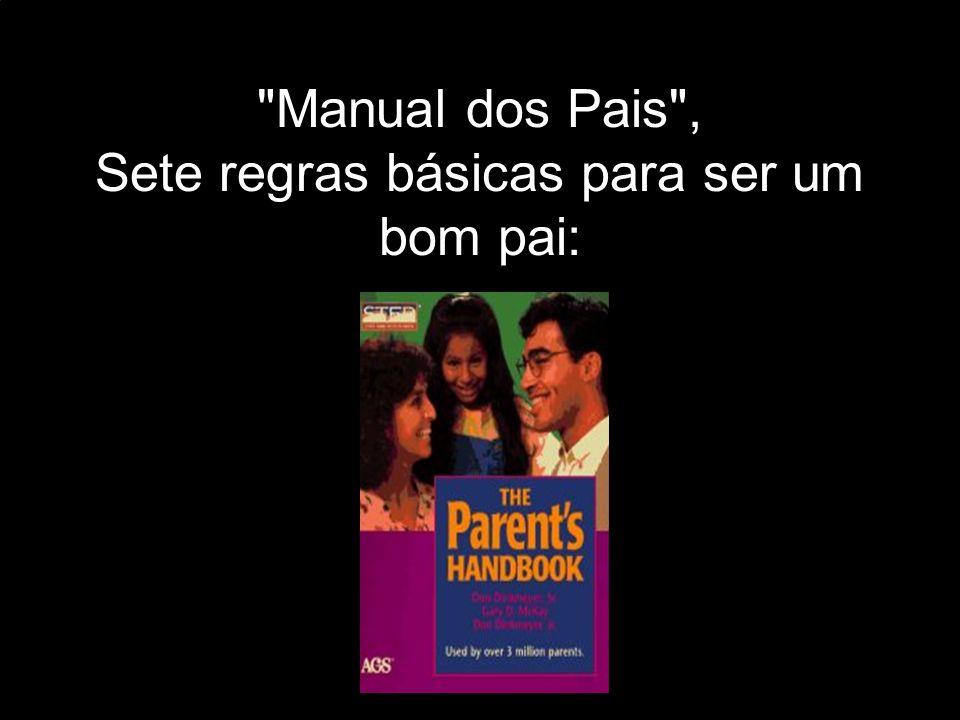Manual dos Pais , Sete regras básicas para ser um bom pai: