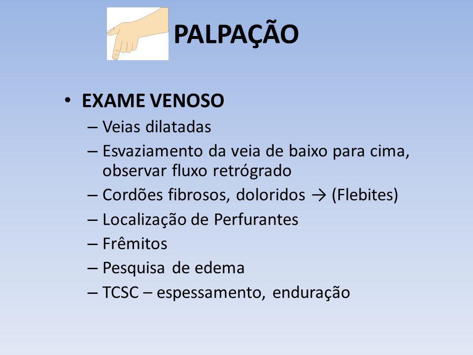 PALPAÇÃO EXAME VENOSO Veias dilatadas