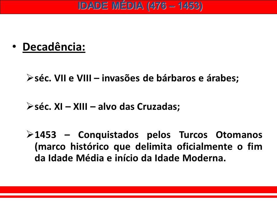 Decadência: séc. VII e VIII – invasões de bárbaros e árabes;