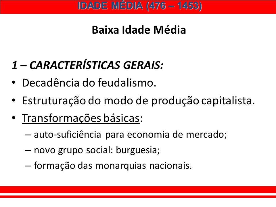 1 – CARACTERÍSTICAS GERAIS: Decadência do feudalismo.