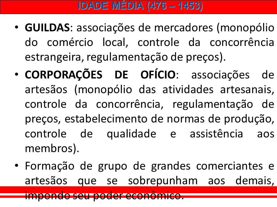 GUILDAS: associações de mercadores (monopólio do comércio local, controle da concorrência estrangeira, regulamentação de preços).