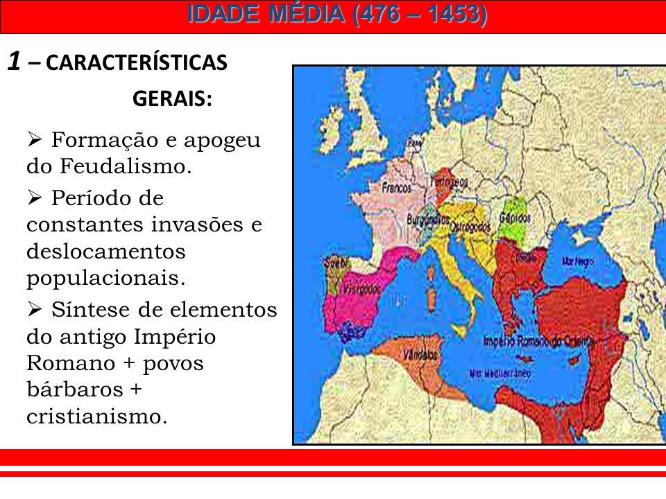 1 – CARACTERÍSTICAS GERAIS: Formação e apogeu do Feudalismo.