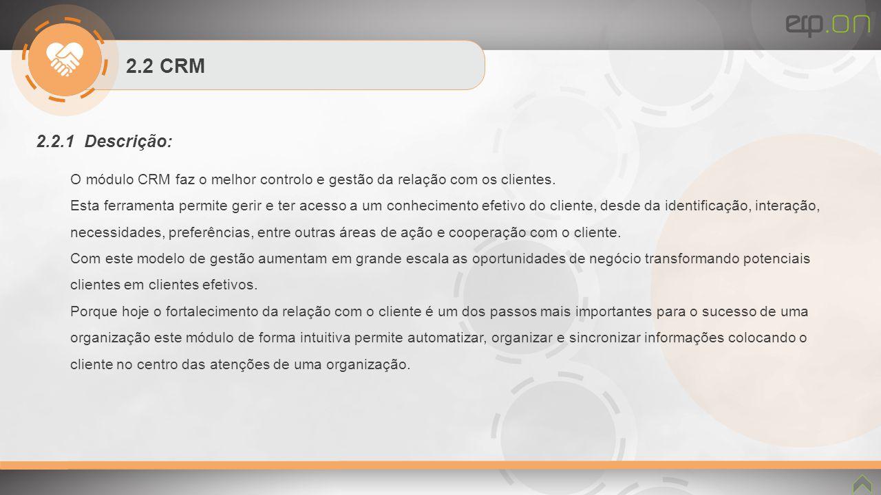 2.2 CRM 2.2.1 Descrição: O módulo CRM faz o melhor controlo e gestão da relação com os clientes.