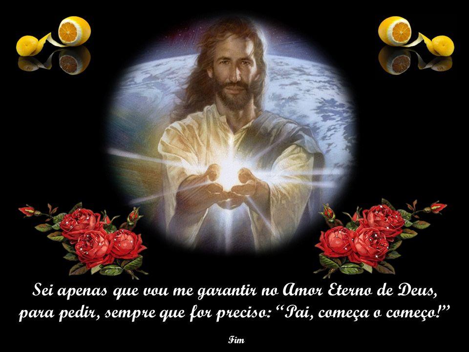 Sei apenas que vou me garantir no Amor Eterno de Deus,