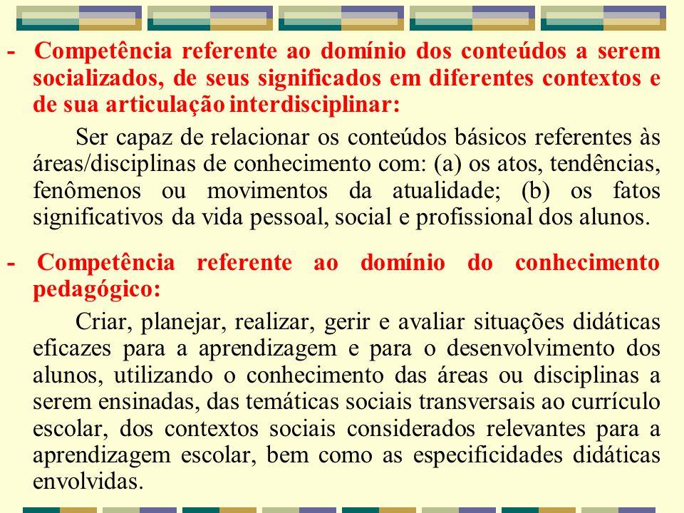 - Competência referente ao domínio dos conteúdos a serem socializados, de seus significados em diferentes contextos e de sua articulação interdisciplinar: