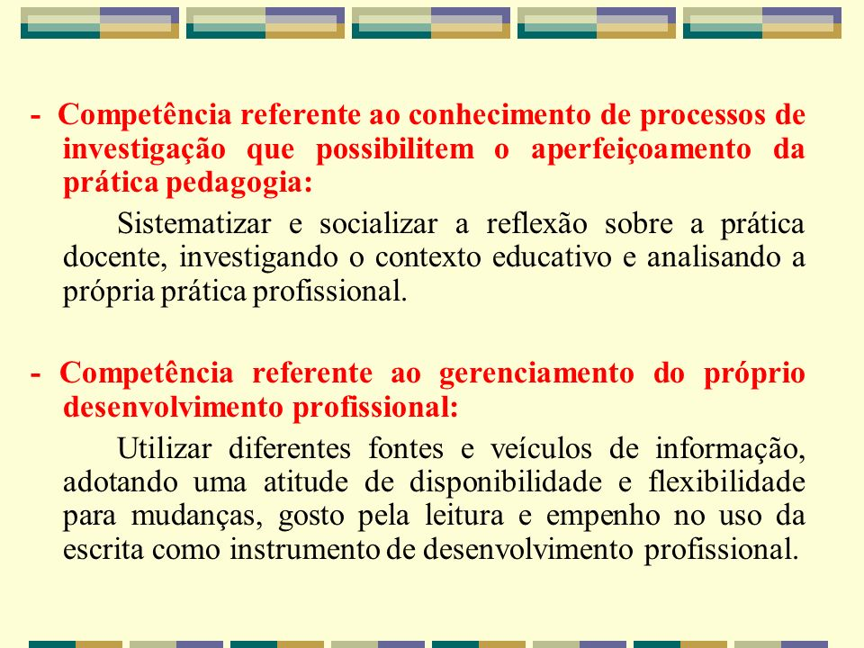 - Competência referente ao conhecimento de processos de investigação que possibilitem o aperfeiçoamento da prática pedagogia: