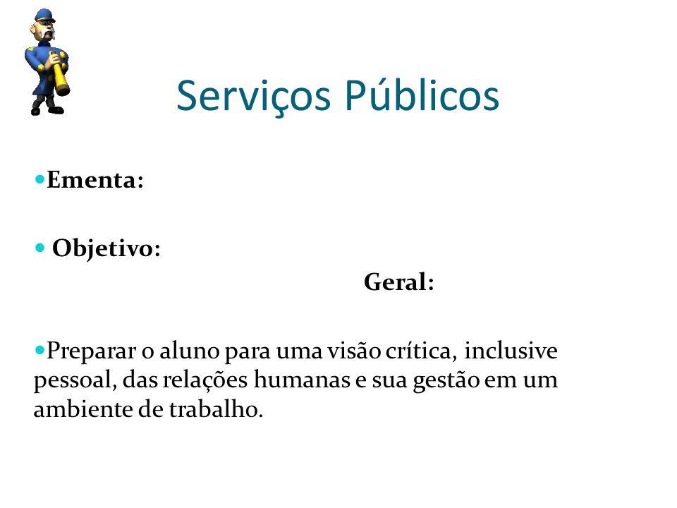 Serviços Públicos Ementa: Objetivo: Geral: