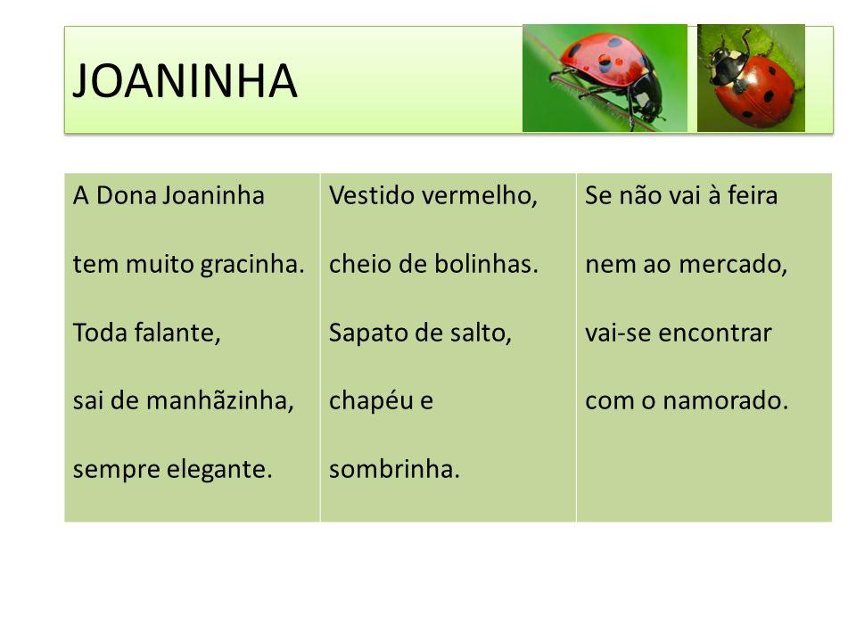 JOANINHA A Dona Joaninha tem muito gracinha. Toda falante, sai de manhãzinha, sempre elegante.