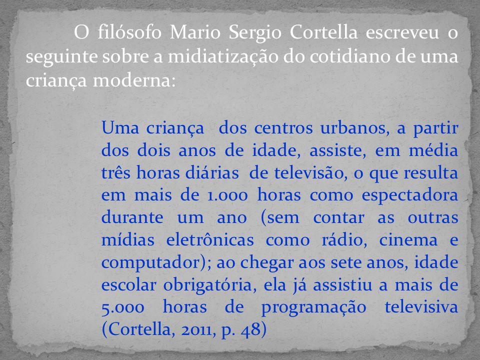 O filósofo Mario Sergio Cortella escreveu o seguinte sobre a midiatização do cotidiano de uma criança moderna: