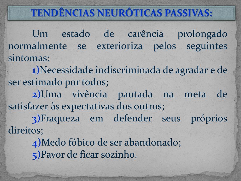 TENDÊNCIAS NEURÓTICAS PASSIVAS: