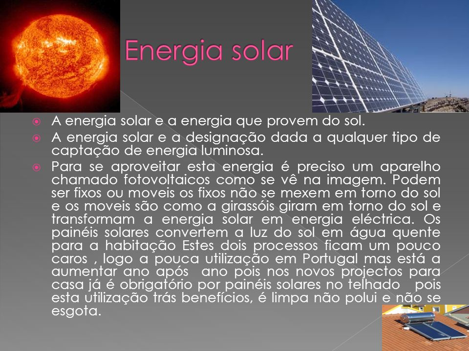 Energia solar A energia solar e a energia que provem do sol.