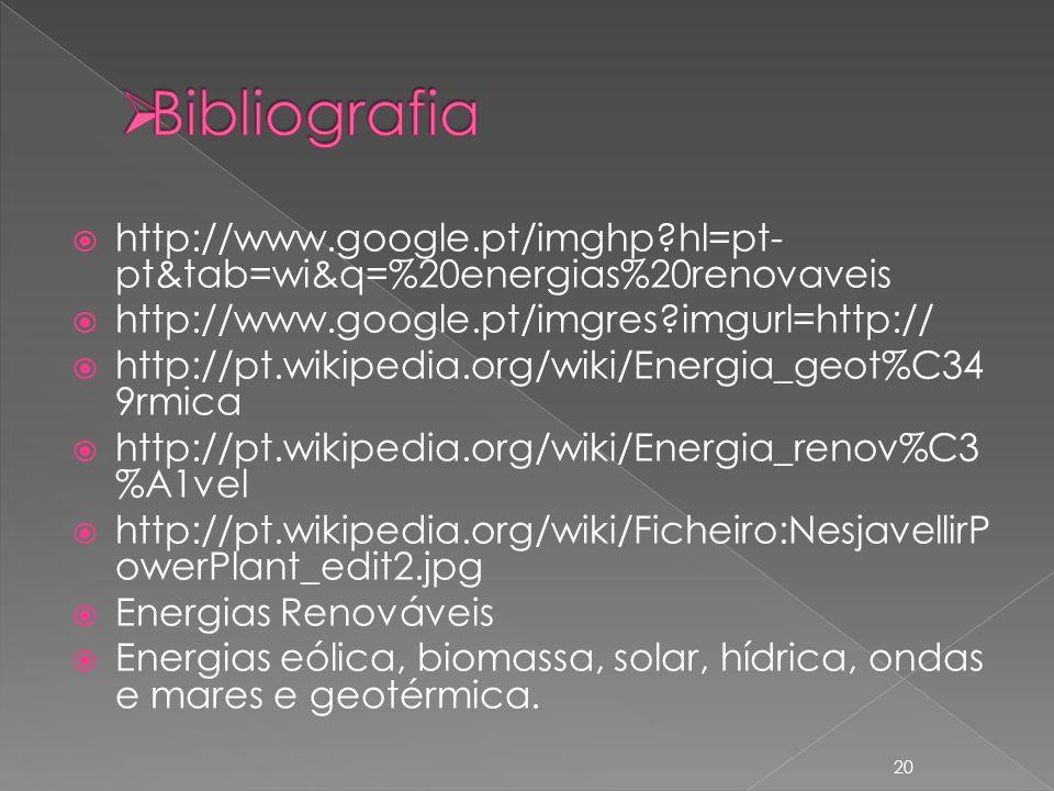 Bibliografia http://www.google.pt/imghp hl=pt-pt&tab=wi&q=%20energias%20renovaveis. http://www.google.pt/imgres imgurl=http://