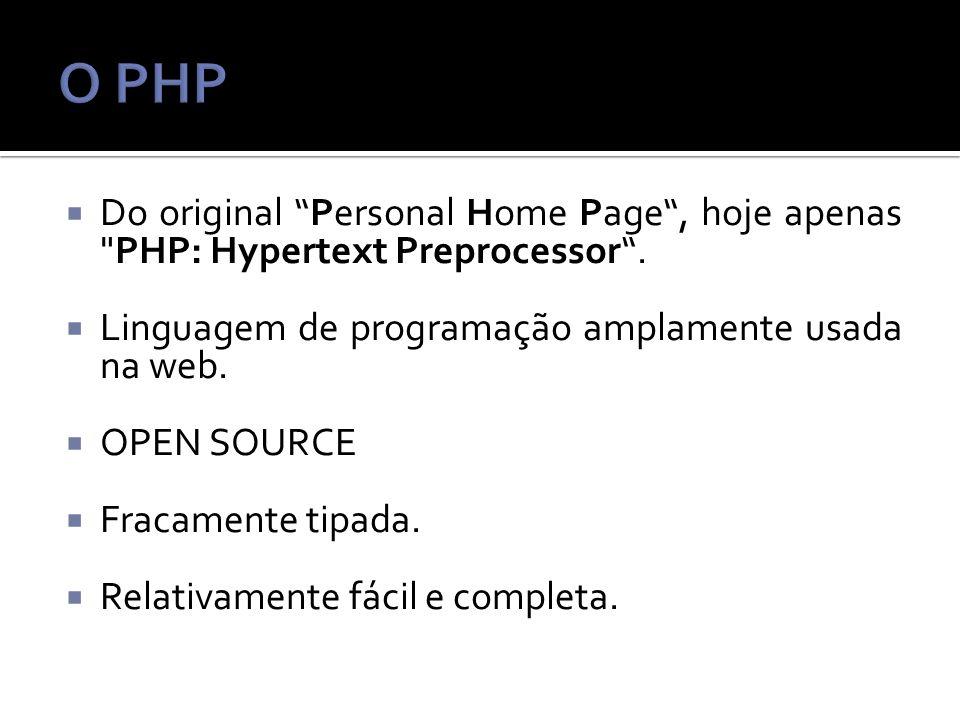 O PHP Do original Personal Home Page , hoje apenas PHP: Hypertext Preprocessor . Linguagem de programação amplamente usada na web.