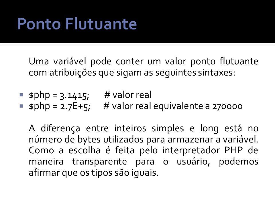 Ponto Flutuante Uma variável pode conter um valor ponto flutuante com atribuições que sigam as seguintes sintaxes: