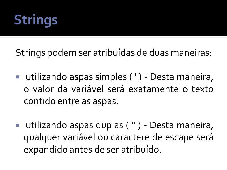 Strings Strings podem ser atribuídas de duas maneiras:
