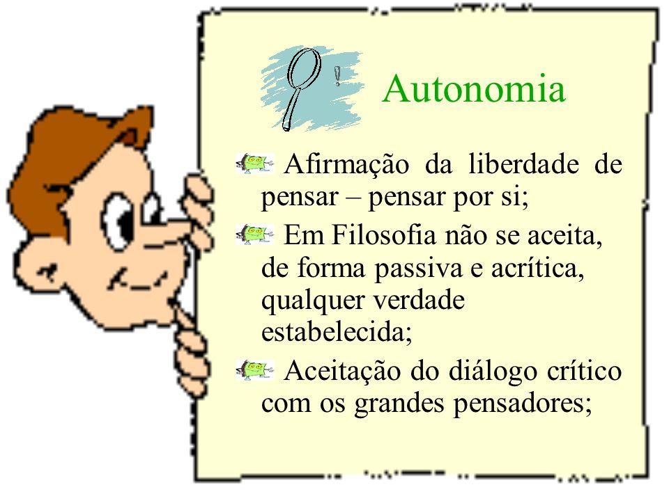 Autonomia Afirmação da liberdade de pensar – pensar por si;