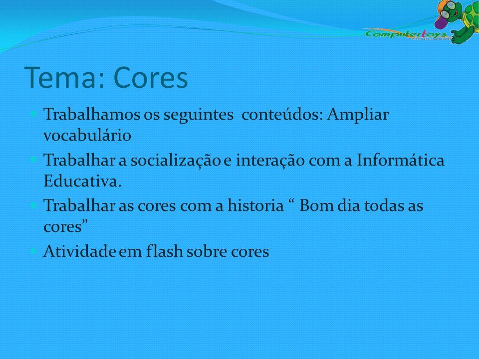 Tema: Cores Trabalhamos os seguintes conteúdos: Ampliar vocabulário