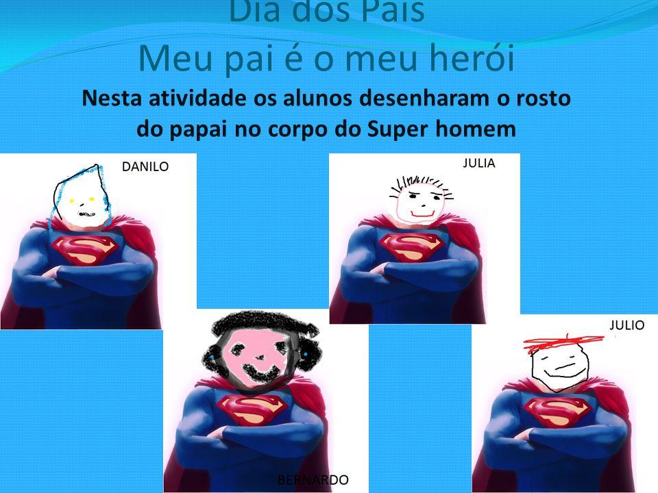 Dia dos Pais Meu pai é o meu herói Nesta atividade os alunos desenharam o rosto do papai no corpo do Super homem