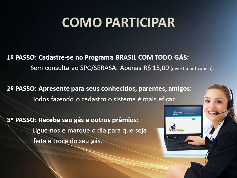 COMO PARTICIPAR 1º PASSO: Cadastre-se no Programa BRASIL COM TODO GÁS: