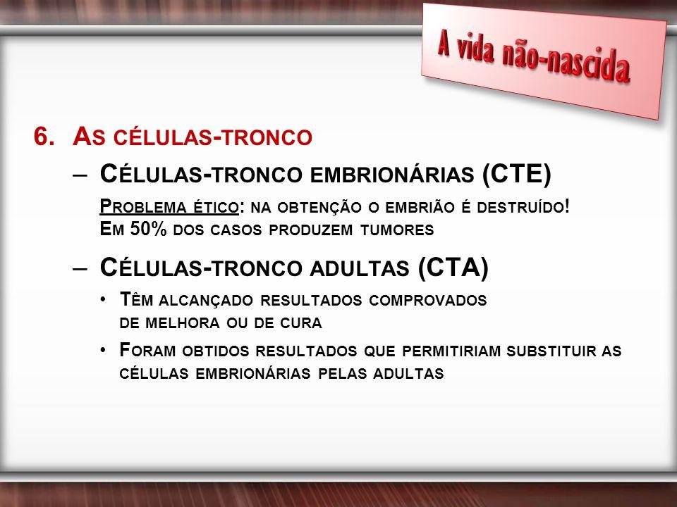A vida não-nascida As células-tronco Células-tronco embrionárias (CTE)