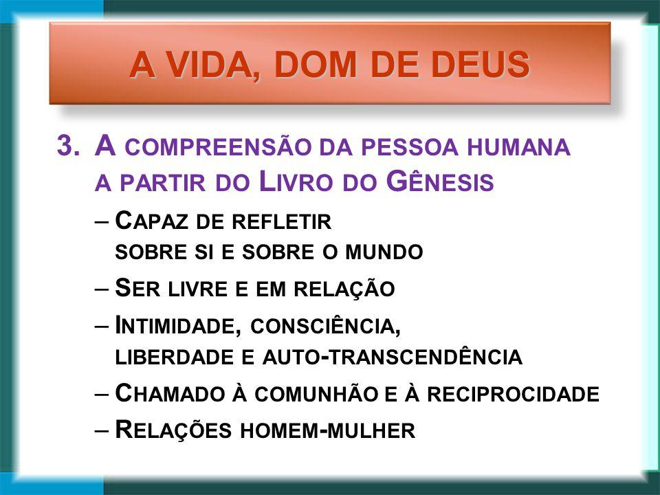 A VIDA, DOM DE DEUS A compreensão da pessoa humana a partir do Livro do Gênesis. Capaz de refletir sobre si e sobre o mundo.