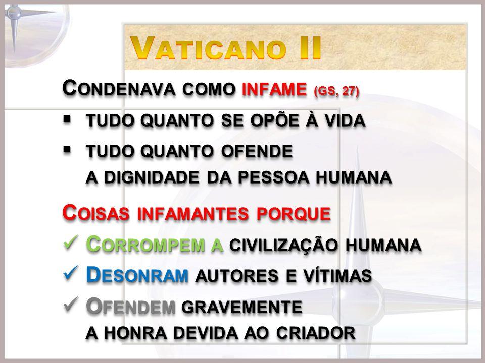 Vaticano II Condenava como infame (GS, 27) tudo quanto se opõe à vida