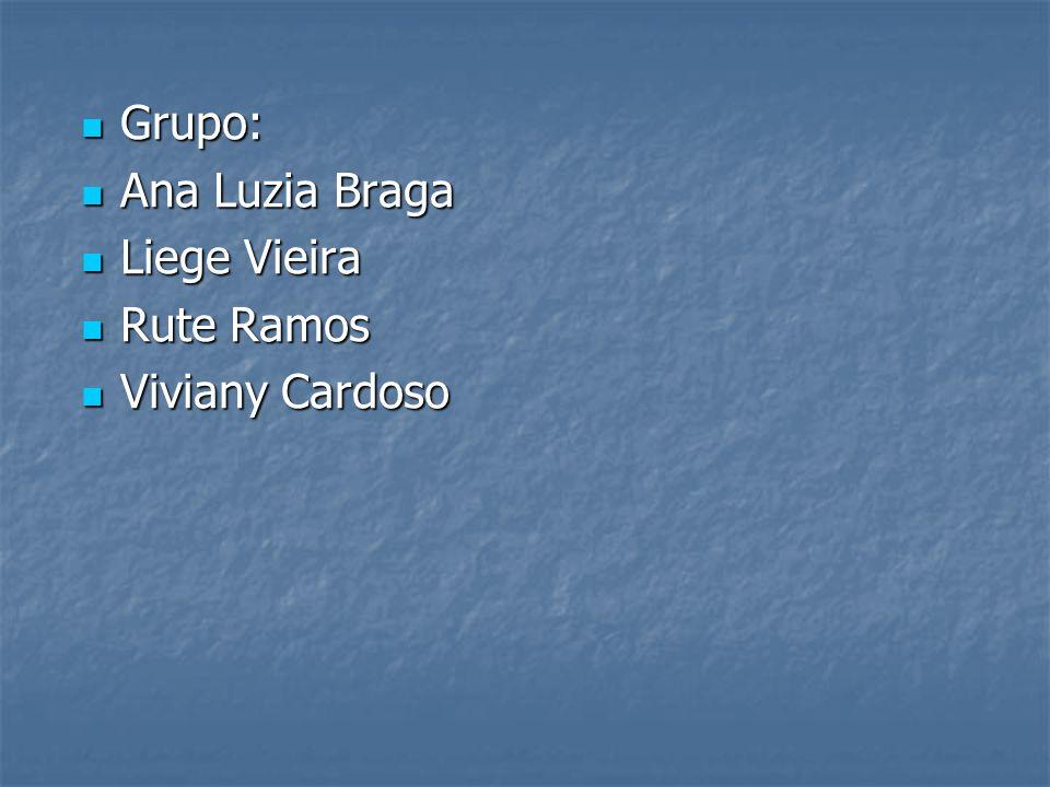 Grupo: Ana Luzia Braga Liege Vieira Rute Ramos Viviany Cardoso