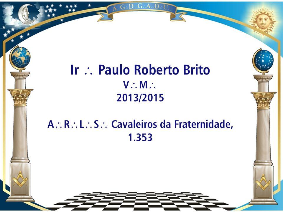 Ir  Paulo Roberto Brito ARLS Cavaleiros da Fraternidade, 1.353