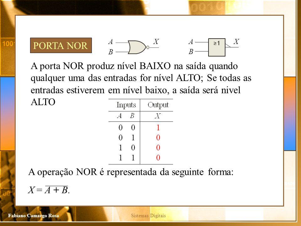 A operação NOR é representada da seguinte forma: X = A + B.