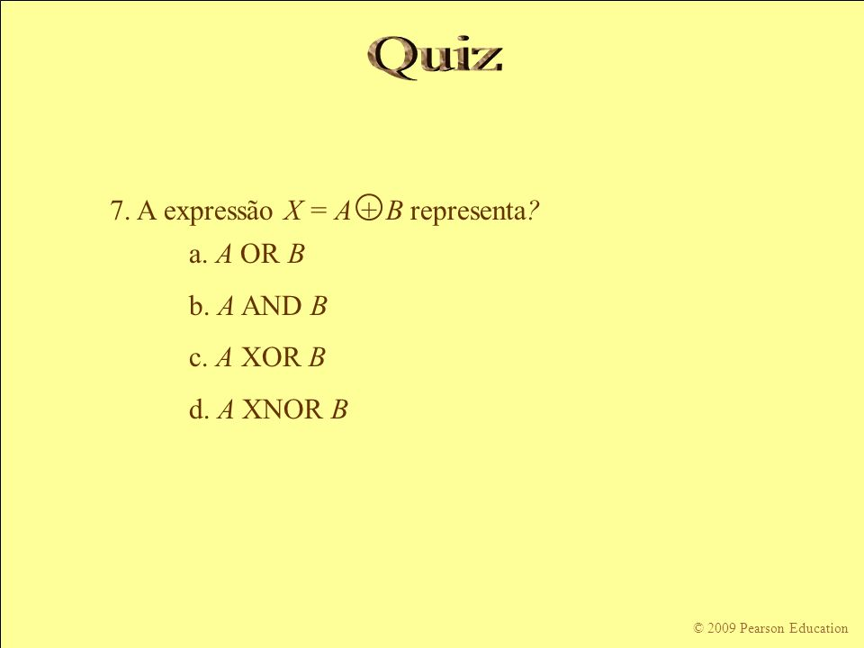 Quiz 7. A expressão X = A + B representa a. A OR B b. A AND B