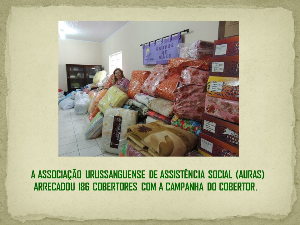 A ASSOCIAÇÃO URUSSANGUENSE DE ASSISTÊNCIA SOCIAL (AURAS) ARRECADOU 186 COBERTORES COM A CAMPANHA DO COBERTOR.