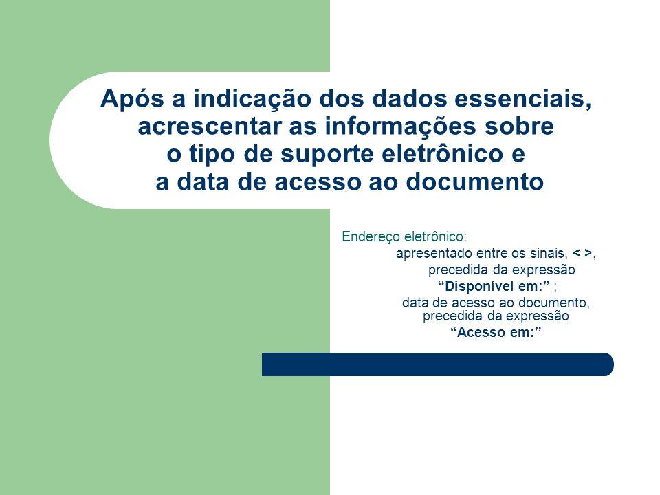 Após a indicação dos dados essenciais, acrescentar as informações sobre o tipo de suporte eletrônico e a data de acesso ao documento