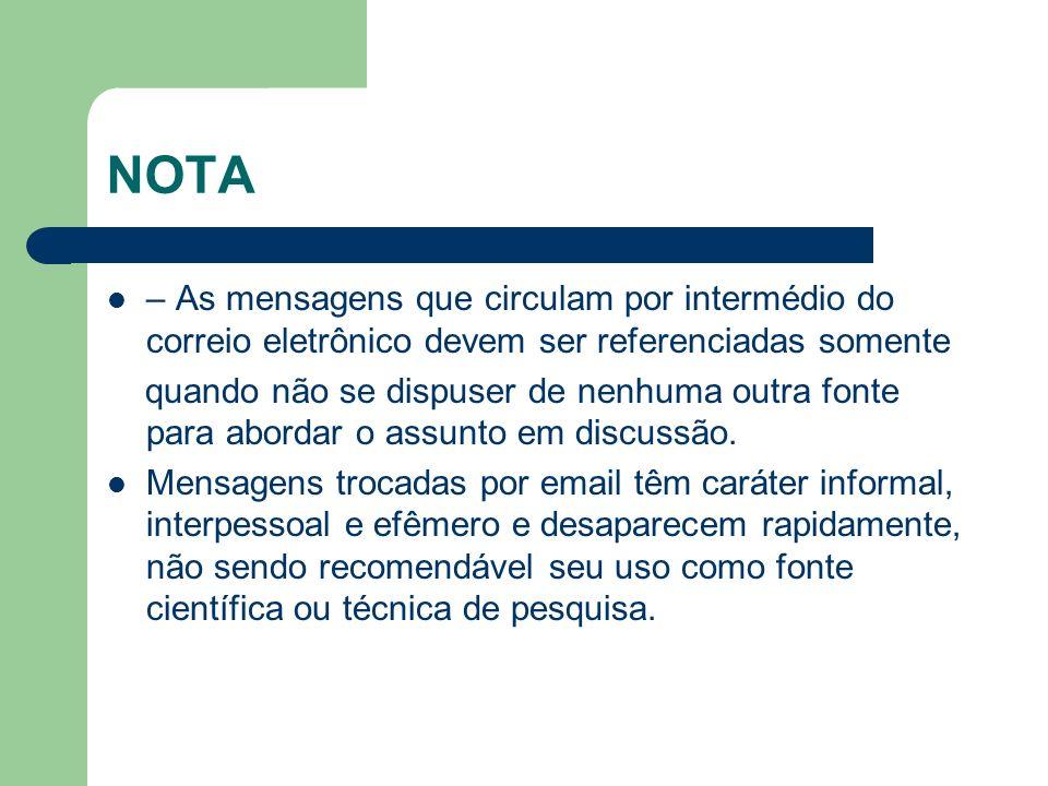 NOTA – As mensagens que circulam por intermédio do correio eletrônico devem ser referenciadas somente.