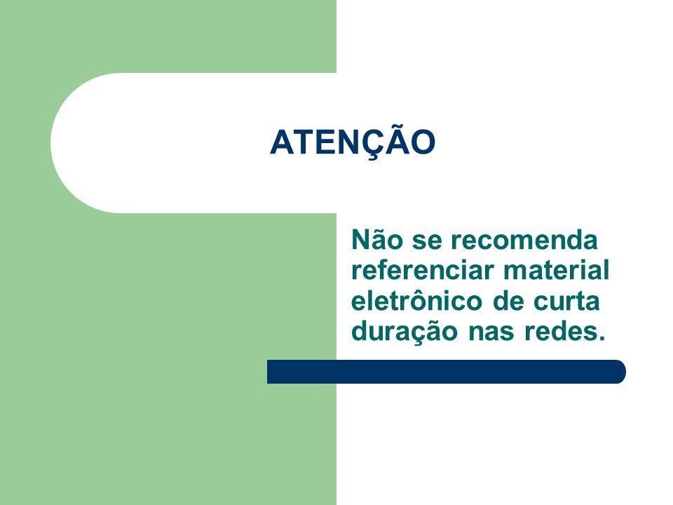 ATENÇÃO Não se recomenda referenciar material eletrônico de curta duração nas redes.