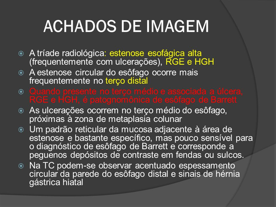 ACHADOS DE IMAGEM A tríade radiológica: estenose esofágica alta (frequentemente com ulcerações), RGE e HGH.