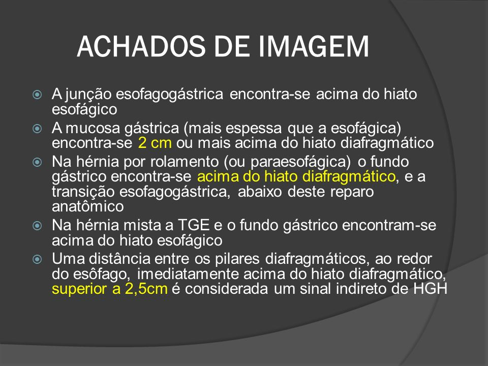 ACHADOS DE IMAGEM A junção esofagogástrica encontra-se acima do hiato esofágico.