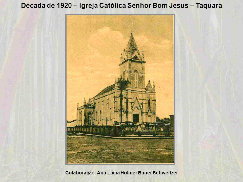Década de 1920 – Igreja Católica Senhor Bom Jesus – Taquara