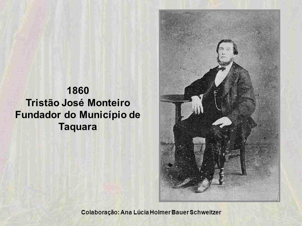1860 Tristão José Monteiro Fundador do Município de Taquara