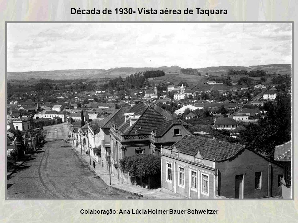 Década de 1930- Vista aérea de Taquara