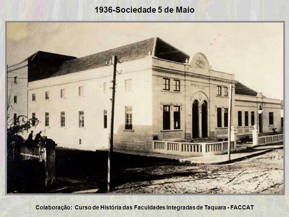 1936-Sociedade 5 de Maio Colaboração: Curso de História das Faculdades Integradas de Taquara - FACCAT.