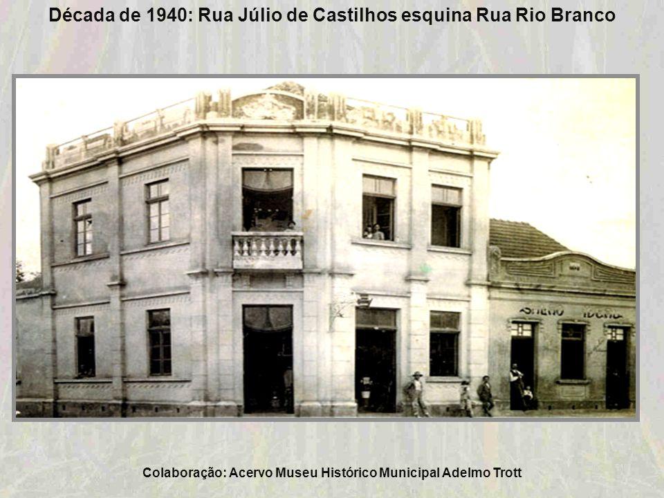Década de 1940: Rua Júlio de Castilhos esquina Rua Rio Branco