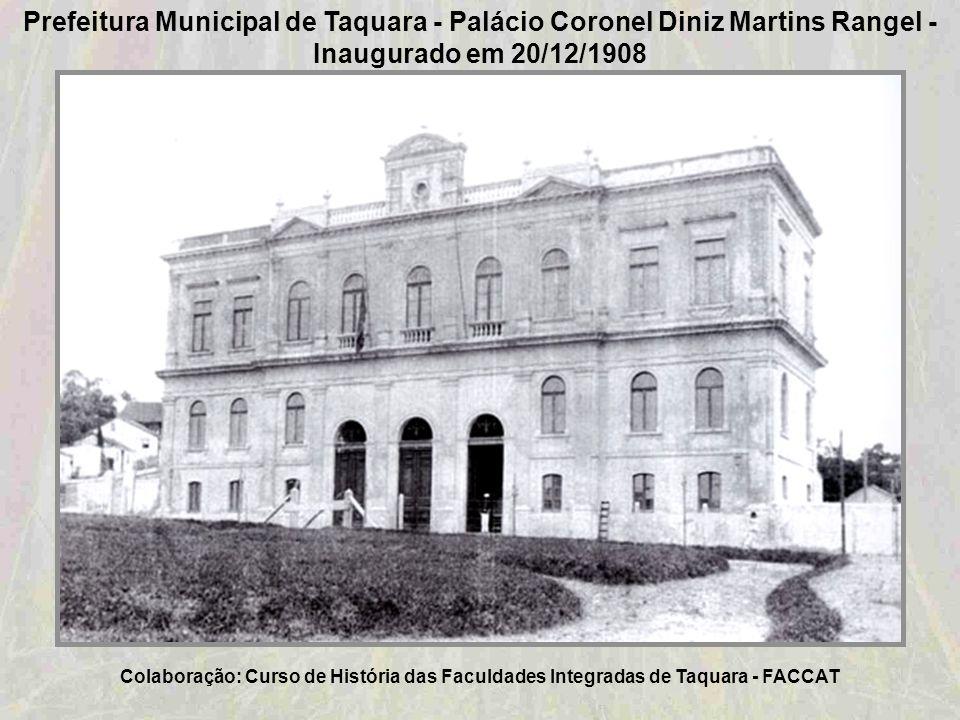 Prefeitura Municipal de Taquara - Palácio Coronel Diniz Martins Rangel - Inaugurado em 20/12/1908