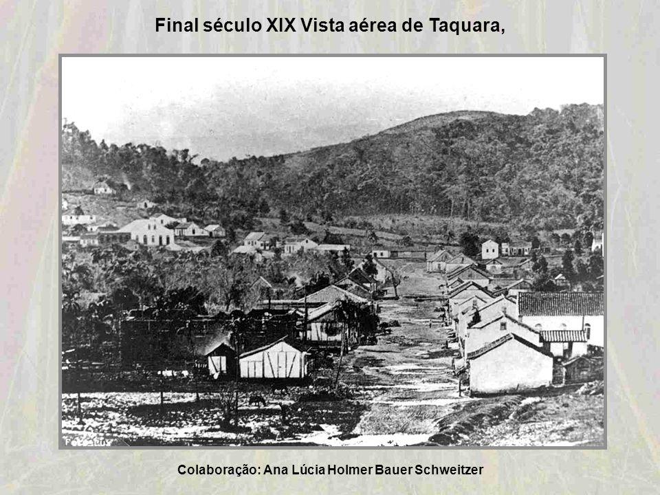 Final século XIX Vista aérea de Taquara,