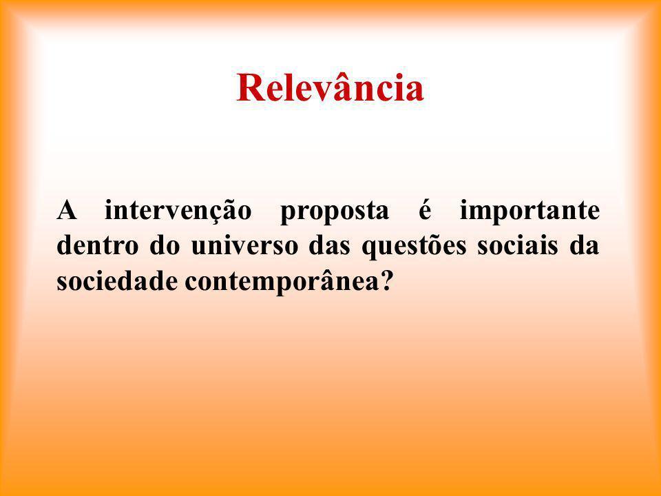 Relevância A intervenção proposta é importante dentro do universo das questões sociais da sociedade contemporânea