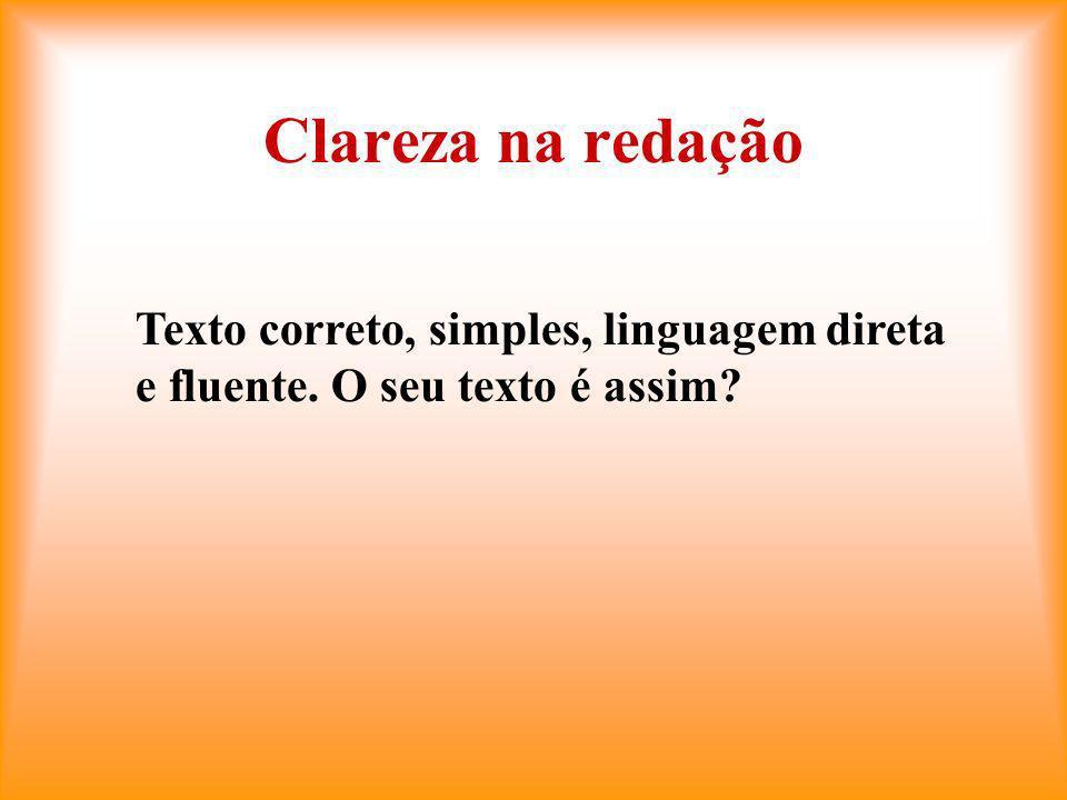 Clareza na redação Texto correto, simples, linguagem direta e fluente. O seu texto é assim