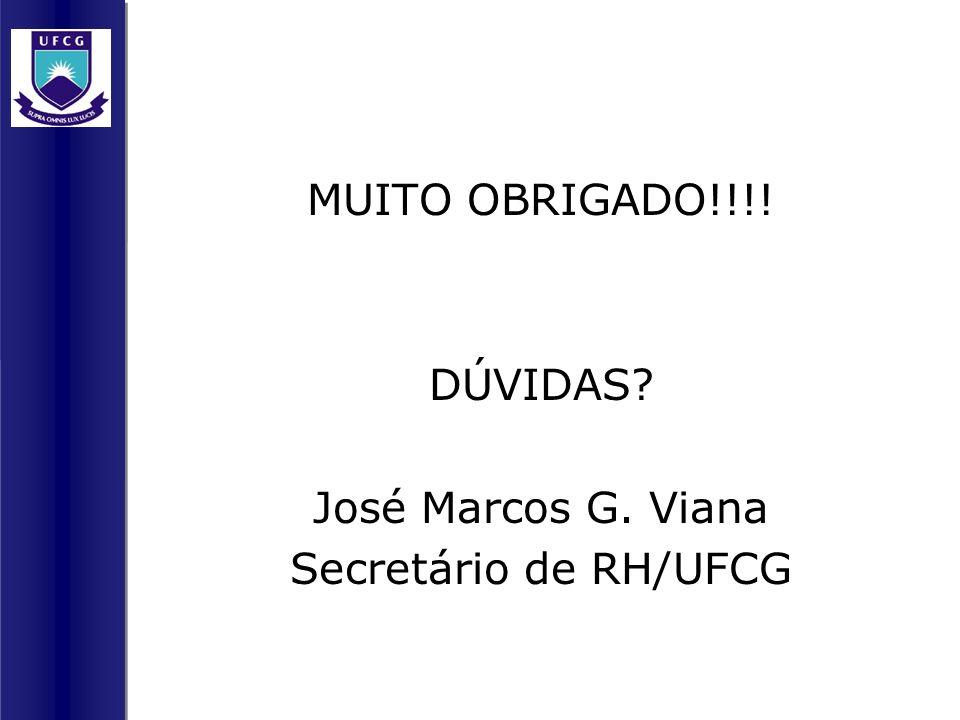 MUITO OBRIGADO!!!! DÚVIDAS José Marcos G. Viana Secretário de RH/UFCG